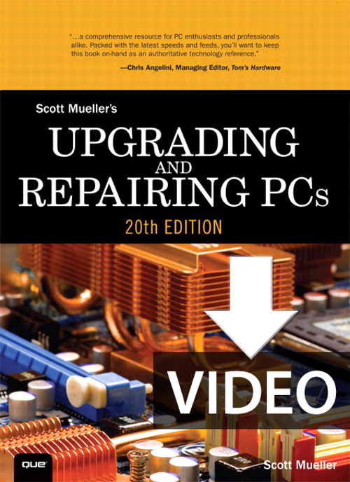 Upgrading and Repairing PCs 20th Edition, Downloadable Video