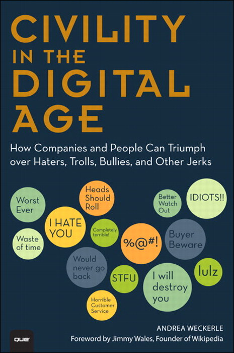 Civility in the Digital Age: How Companies and People Can Triumph over Haters, Trolls, Bullies and Other Jerks