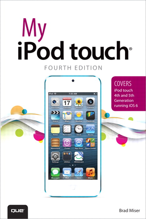 My iPod touch (covers iPod touch 4th and 5th generation running iOS 6), 4th Edition