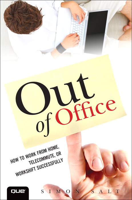 Out of Office: How to Work from Home, Telecommute, or Workshift Successfully