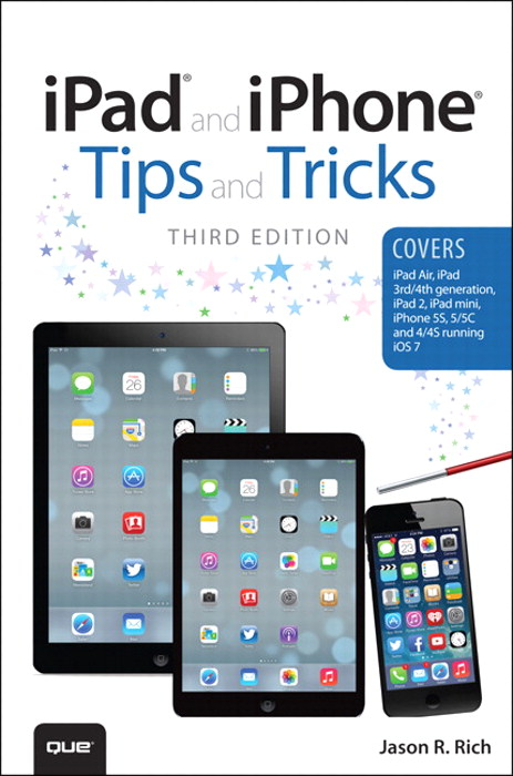 iPad and iPhone Tips and Tricks: (covers iOS7 for iPad Air, iPad 3rd/4th generation, iPad 2, and iPad mini, iPhone 5S, 5/5C & 4/4S)