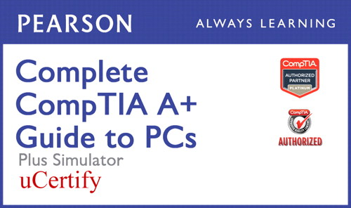 Complete CompTIA A+ Guide to PCs Pearson uCertify Course and Simulator Bundle