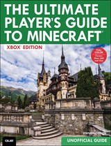 Ultimate Player's Guide to Minecraft - Xbox Edition, The: Covers both Xbox 360 and Xbox One Versions
