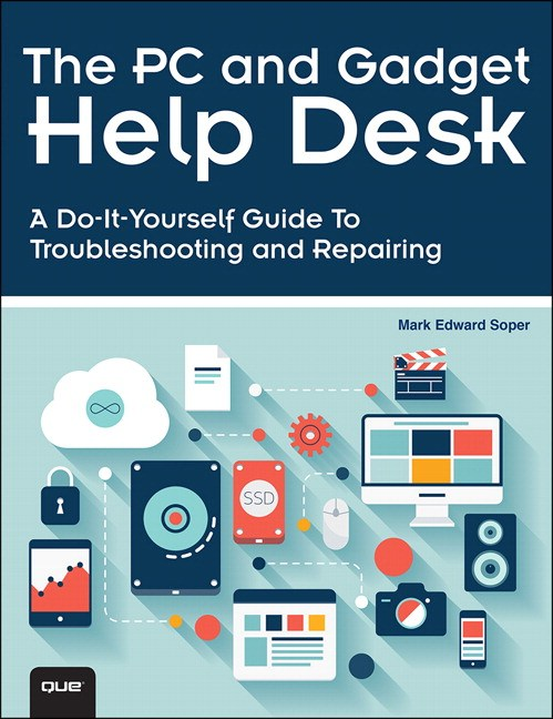 PC and Gadget Help Desk, The: A Do-It-Yourself Guide To Troubleshooting and Repairing