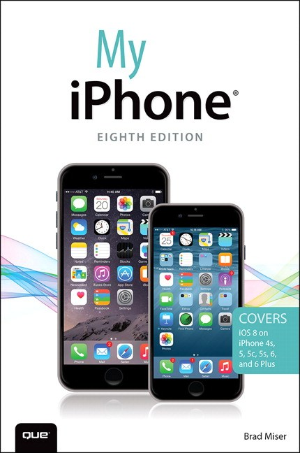 My iPhone (Covers iOS 8 on iPhone 6/6 Plus, 5S/5C/5, and 4S), 8th Edition