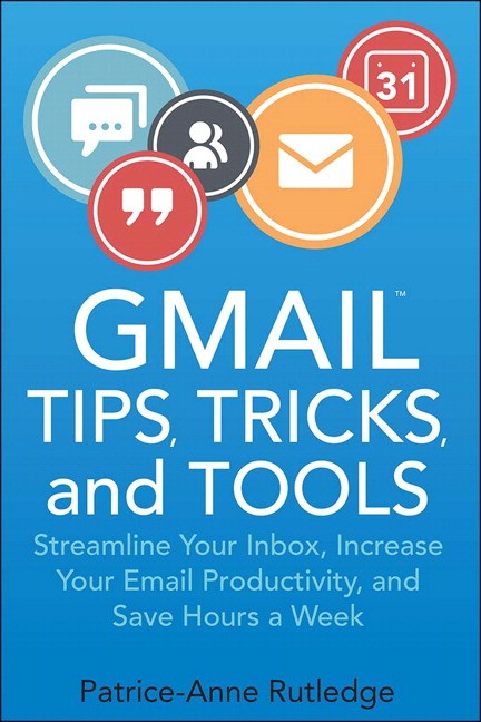 Gmail Tips, Tricks, and Tools: Streamline Your Inbox, Increase Your Email Productivity, and Save Hours a Week
