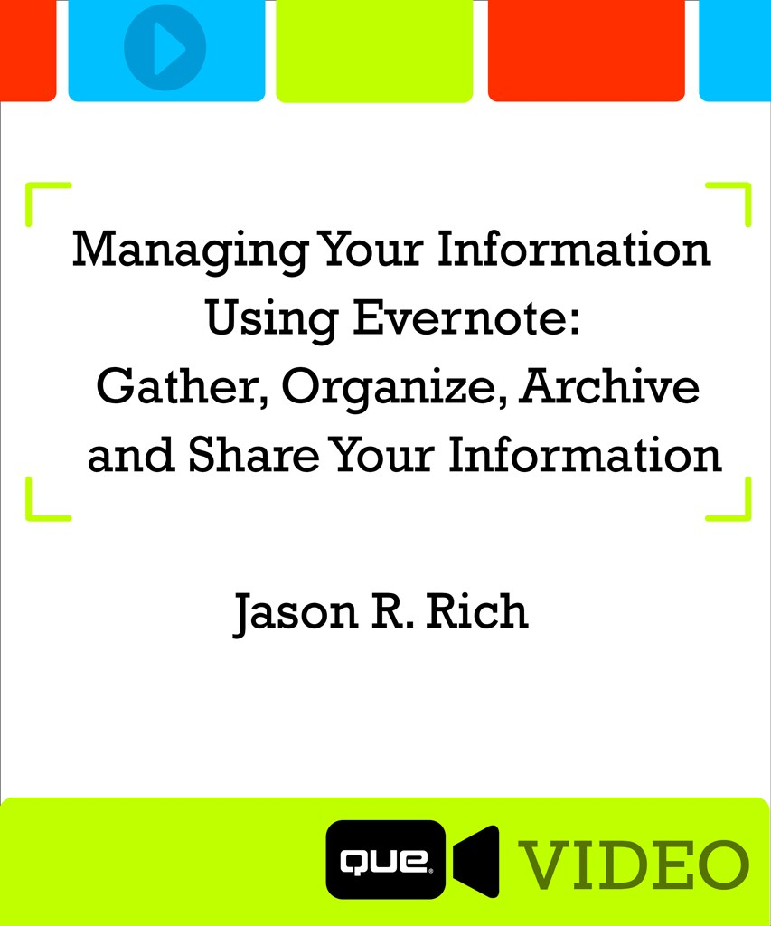 Managing Your Information Using Evernote: Gather, Organize, Archive and Share Your Information (Que Video)