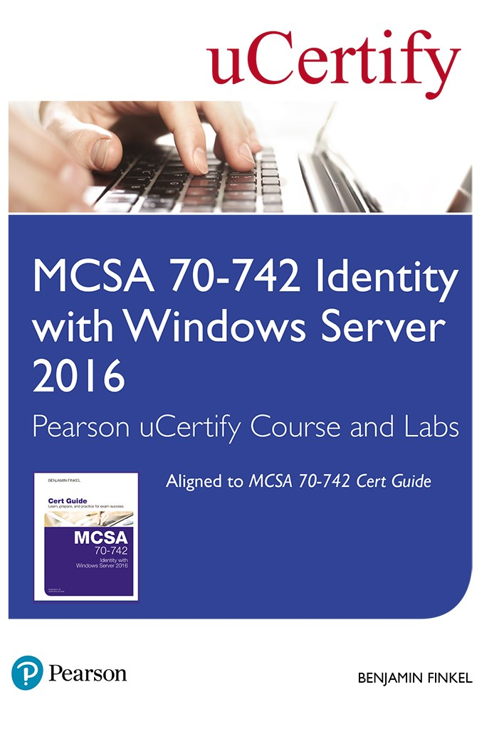 MCSA 70-742 Identity with Windows Server 2016 Pearson uCertify Course and Labs Student Access Card