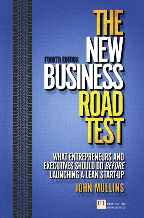 The New Business Road Test: What entrepreneurs and executives should do before launching a lean start-up, 4th Edition