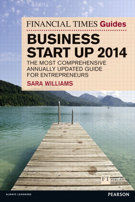 The Financial Times Guide to Business Start Up 2014: The Most Comprehensive Annually Updated Guide for Entrepreneurs, 9th Edition