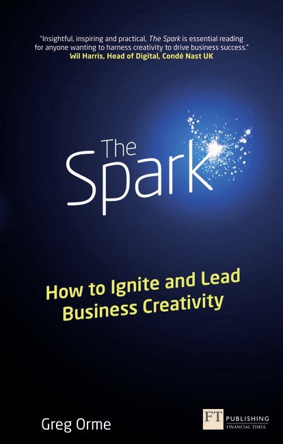The Spark: How to Ignite and Lead Business Creativity
