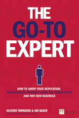 The Go-To Expert: How to Grow Your Reputation, Differentiate Yourself From the Competition and Win New Business