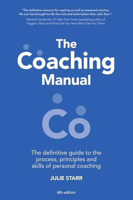 The Coaching Manual: The Definitive Guide to The Process, Principles and Skills of Personal Coaching, 4th Edition