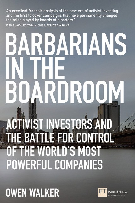 Barbarians in the Boardroom: Activist Investors and the battle for control of the world's most powerful companies