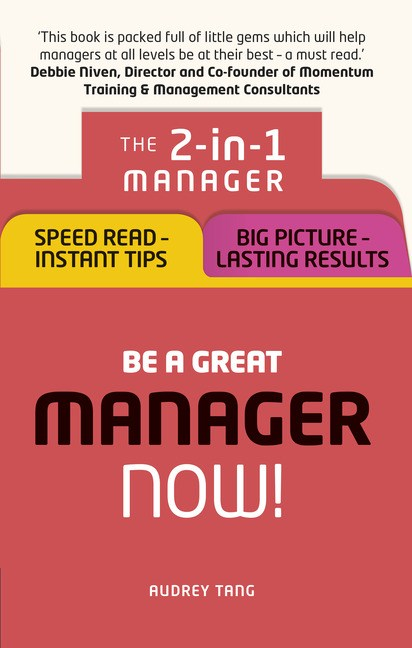 Be a Great Manager – Now!: The 2-in-1 Manager: Speed Read - Instant Tips; Big Picture - Lasting Results