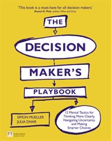The Decision Maker's Playbook: 12 Mental Tactics for Thinking More Clearly, Navigating Uncertainty, and Making Smarter Choices