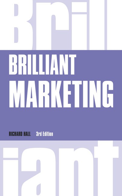 Brilliant Marketing: How to plan and deliver winning marketing strategies - regardless of the size of your budget, 3rd Edition