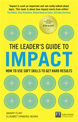 The Leader's Guide to Impact: How to Use Soft Skills to Get Hard Results: How to Use Soft Skills to Get Hard Results
