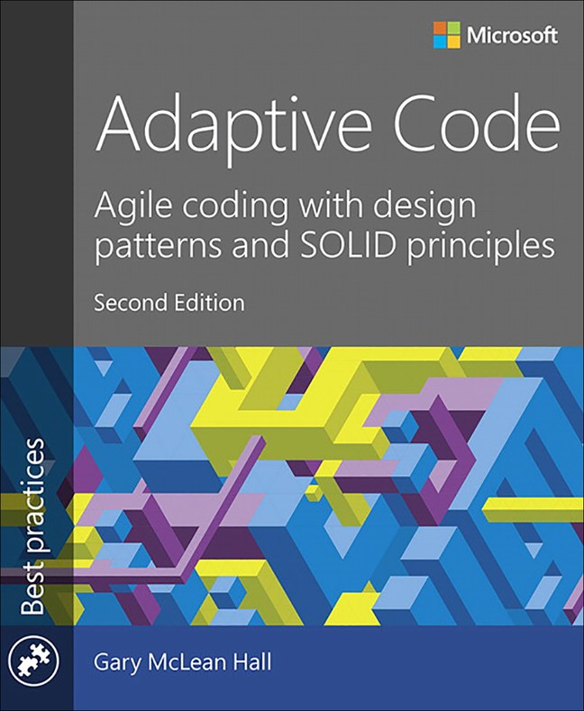 Adaptive Code: Agile coding with design patterns and SOLID principles, 2nd Edition