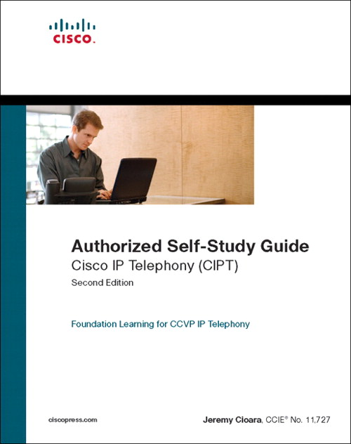 Cisco IP Telephony (CIPT) (Authorized Self-Study Guide), 2nd Edition