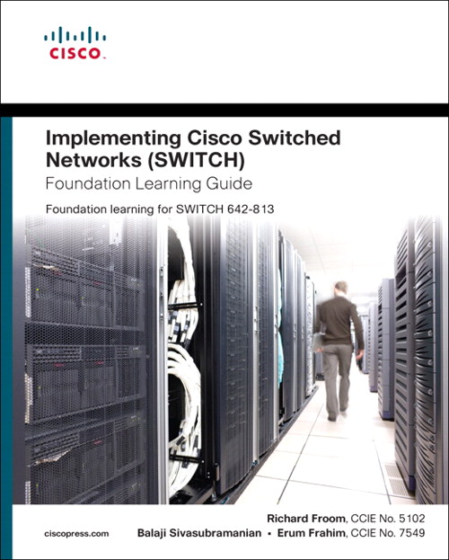 Implementing Cisco IP Switched Networks (SWITCH) Foundation Learning Guide: Foundation learning for SWITCH 642-813