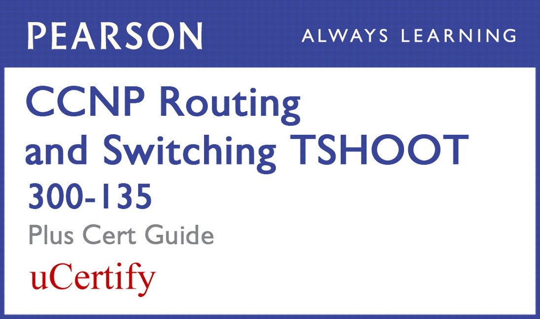 CCNP R&S TSHOOT 300-135 Pearson uCertify Course and Textbook Bundle