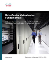 Data Center Virtualization Fundamentals: Understanding Techniques and Designs for Highly Efficient Data Centers with Cisco Nexus, UCS, MDS, and Beyond