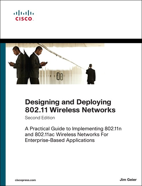Designing and Deploying 802.11 Wireless Networks: A Practical Guide to Implementing 802.11n and 802.11ac Wireless Networks For Enterprise-Based Applications, 2nd Edition