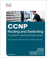 CCNP Routing and Switching Foundation Learning Guide Library: (ROUTE 300-101, SWITCH 300-115, TSHOOT 300-135)