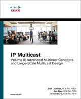 IP Multicast, Volume II: Advanced Multicast Concepts and Large-Scale Multicast Design