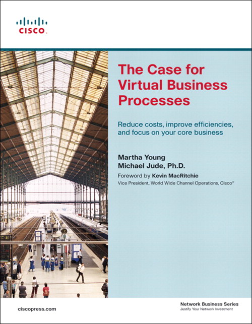 Case for Virtual Business Processes, The: Reduce Costs, Improve Efficiencies, and Focus on Your Core Business