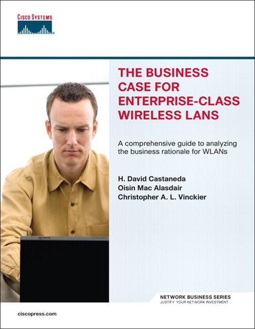 Business Case for Enterprise-Class Wireless LANs, The