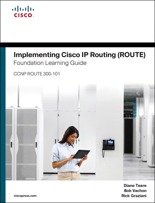 Implementing Cisco IP Routing (ROUTE) Foundation Learning Guide: (CCNP ROUTE 300-101)