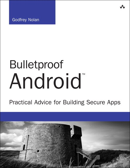 Bulletproof Android: Practical Advice for Building Secure Apps