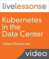Kubernetes in the Data  headquarters LiveLessons