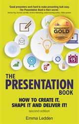 The Presentation Book: How to Create it, Shape it and Deliver it! Improve Your Presentation Skills Now, 2nd Edition