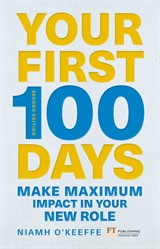 Your First 100 Days: Make Maximum Impact in Your New Role, 2nd Edition